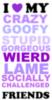 i love my crazy , goofy, stupid ,,,,,,,,