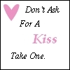 don't ask for a kiss take one