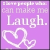 i love people who can make me laugh