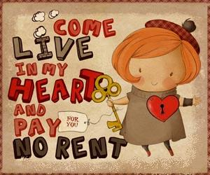 Come live in my heart and pay no rent.
