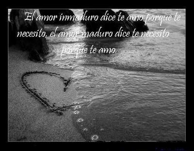 El Amor Inmaduro Dice Te Amo Porque Te Necesito, El Amor Maduro Dice Te Necesito Porque Te Amo