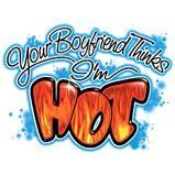 Your Boyfriend Thinks I'm Hot