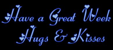 Have a great week Hugs & Kisses