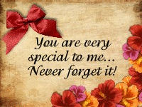 You are very special to me... Never forget it!