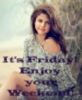 it's FRIDAY! Enjoy your Weekend! Selena Gomez