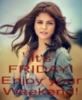 it's FRIDAY! Enjoy your Weekend! Selena Gomez