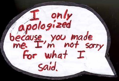 I only apologized because you made me. I'm not sorry for what I said.