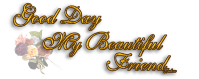 Good Day My Beautiful Friend