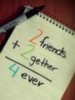 2friends + 2gether = 4ever