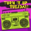 Turn it up Tuesday!
