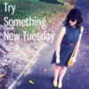Try Something New Tuesday