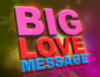 BIG LOVE MESSAGE