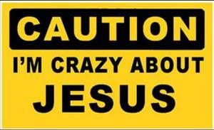 Caution I'm Crazy About Jesus