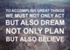 To accomplish great things we must not only act but also dream not only plan but also believe