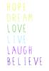 Hope Dream Love Live Laugh Believe