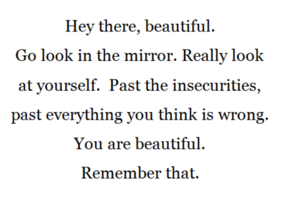 You are beautiful. Remember that.