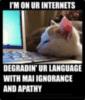LOLCat: I'm On UR Internets, Degradin' UR Language with Mai Ignorance and Apathy