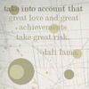 Take Into Account That Great Love And Great Achievements Take Great Risk Dali Lama