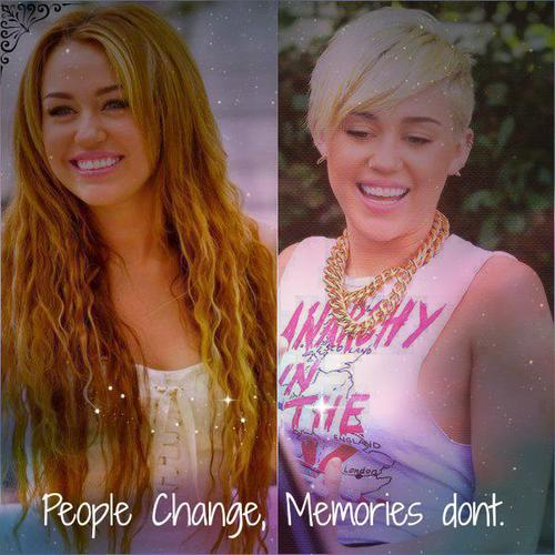 People change, memories don't. Miley Cyrus