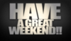 Have a Great Weekend!!