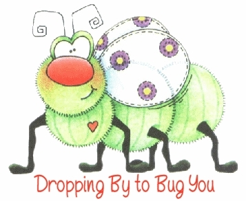 Dropping By To Bug You