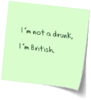 I'm not a drunk, I'm British.