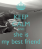 Keep Calm and She is My Best Friend
