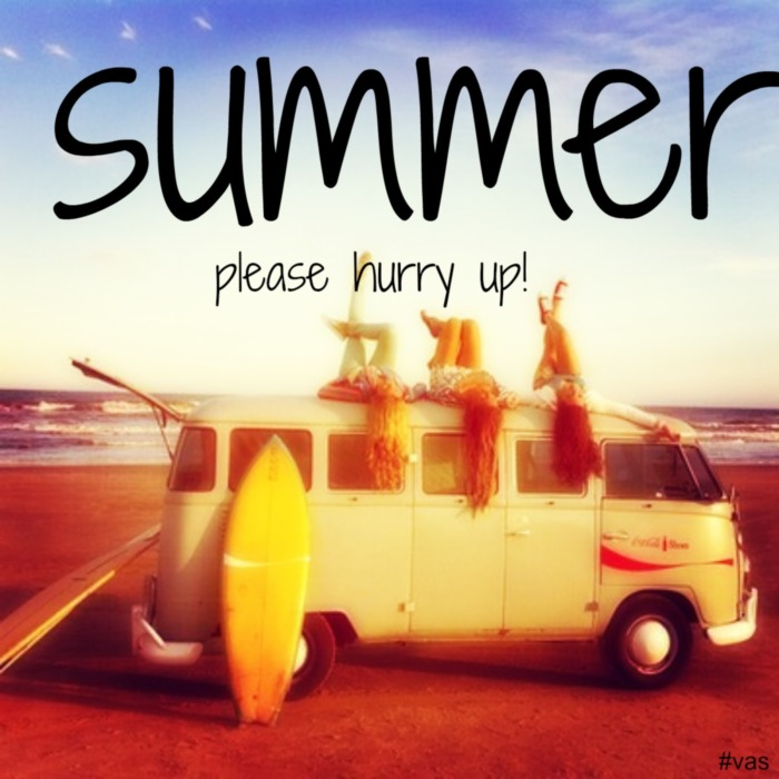 Summer Please hurry up!