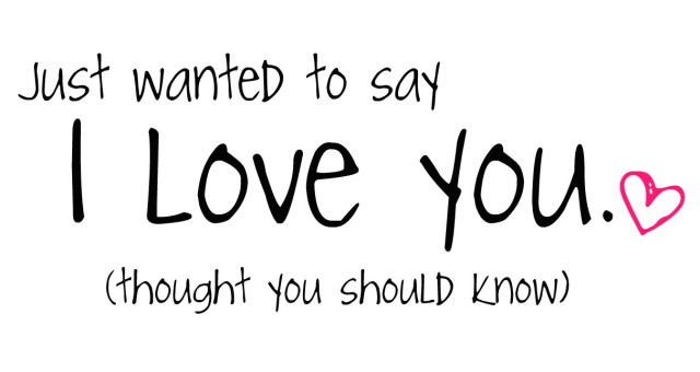 Just wanted to say: I love you (thought you should know)