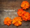 Happy Weekend. Orange Flowers