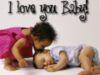I love you Baby! Cute