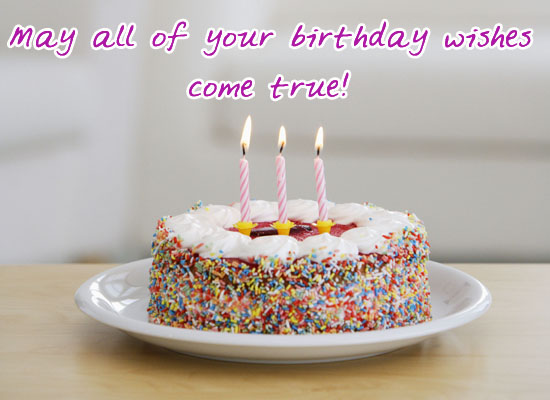 May all your birthday wishes come true!