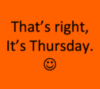 That's right, It's Thursday.