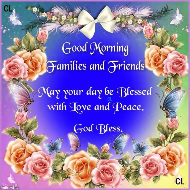 Good Morning Families and Friends! May your Day be Blessed with Love and Peace. God Bless.