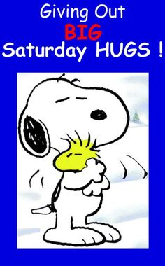 Giving out big Saturday hugs! -- Snoopy