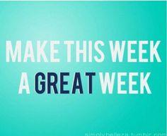 Make this week a great week
