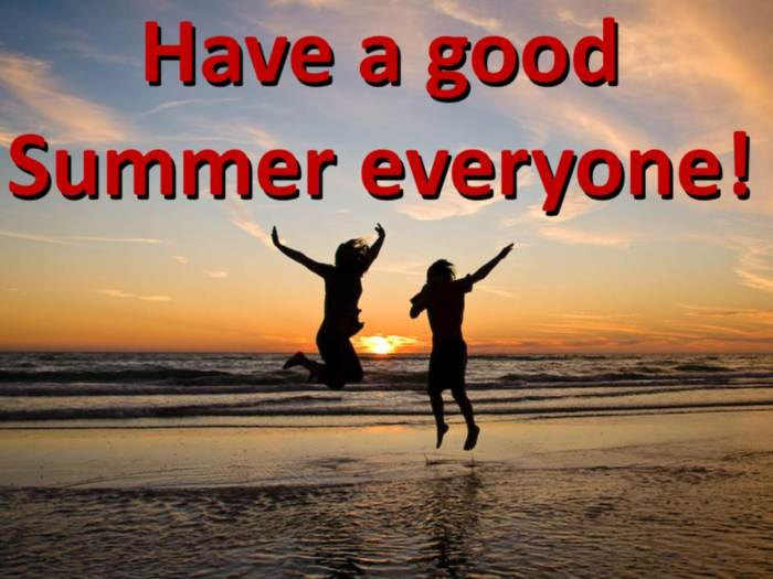 Have a good Summer everyone!