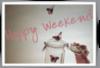 Happy Weekend Butterfly