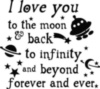 I love you to the moon & back to infinity and beyond forever and ever