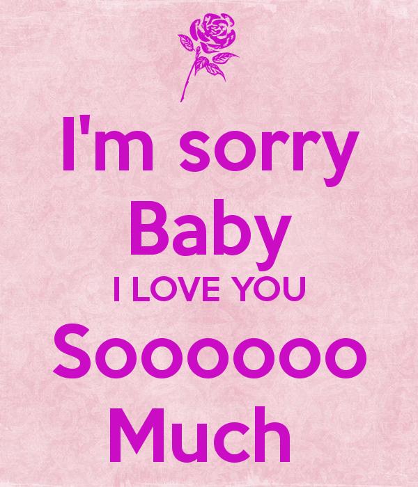 I'm sorry Baby I LOVE YOU Soooooo Much