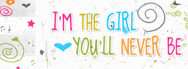 I'm the Girl. You'll Never Be.