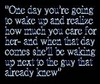 One Day You're Going To Wake Up And Realize How Much You Care For Her