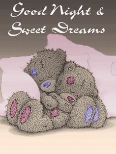 Good Night & Sweet Dreams -- Teddy Bears