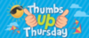 Thumbs Up! Thursday