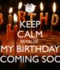 Keep Calm Because My Birthday Coming Soon