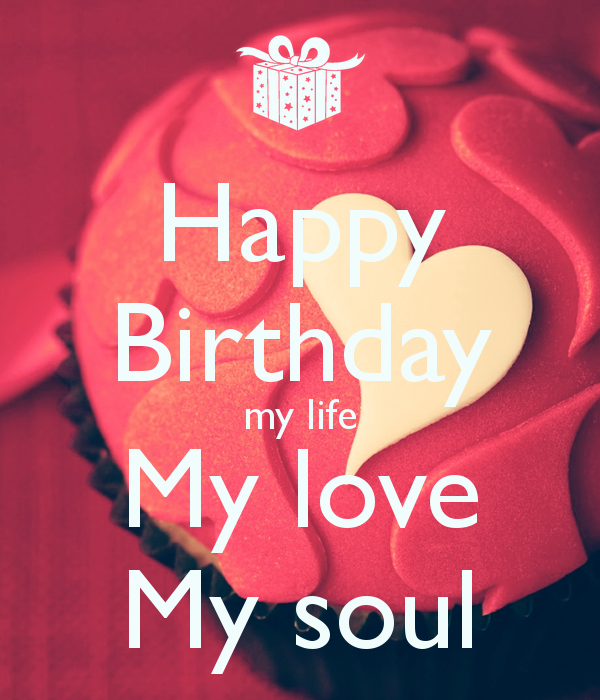Happy Birthday my life My love My soul