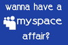 Wanna Have A Myspace Affair?