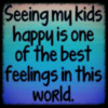Seeing my kids happy is one of the best feelings in this world.