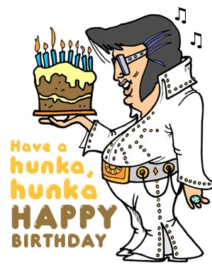 Have A Hunka,hunka Happy Birthday