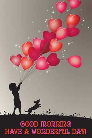 Good morning! Have a Wonderful Day! -- Heart Balloons
